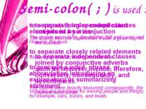 Semi-colon( ; ) is used : to separate independent clauses not joined by a con...