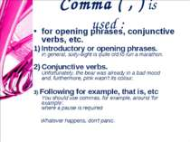 Comma ( , ) is used : for opening phrases, conjunctive verbs, etc. Introducto...