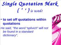 Single Quotation Mark ( ' ' ) is used: to set off quotations within quotation...