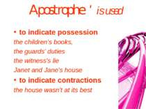 Apostrophe ' is used to indicate possession the children's books, the guards'...