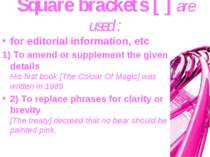 Square brackets [ ] are used : for editorial information, etc 1) To amend or ...