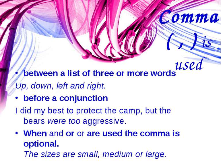 Comma ( , ) is used between a list of three or more words Up, down, left and ...