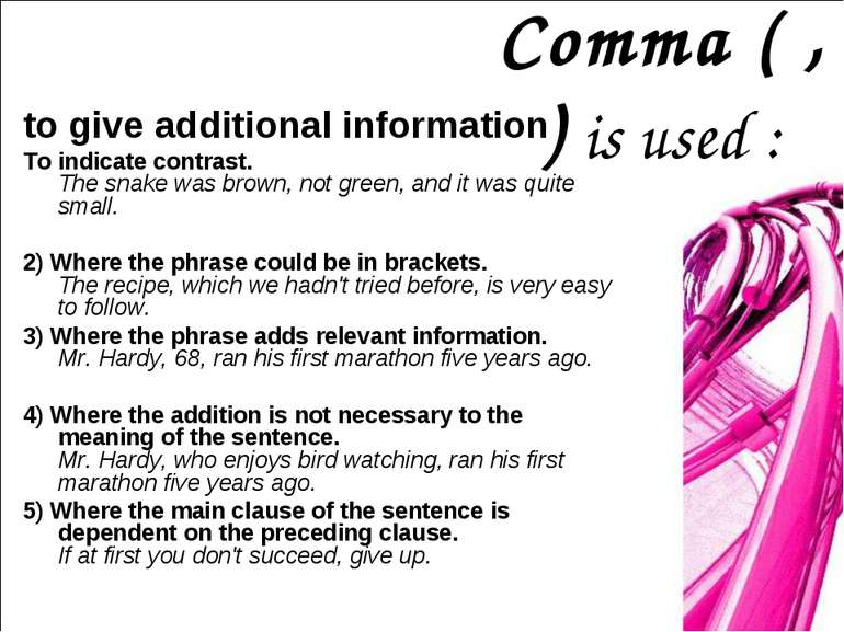 Comma ( , ) is used : to give additional information To indicate contrast. Th...