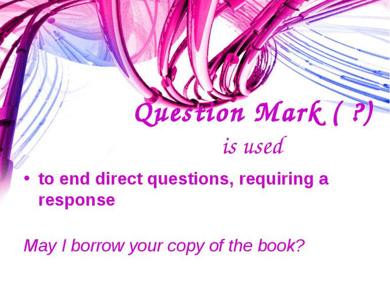 Question Mark ( ?) is used to end direct questions, requiring a response May ...