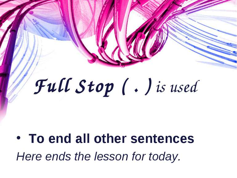 Full Stop ( . ) is used To end all other sentences Here ends the lesson for t...