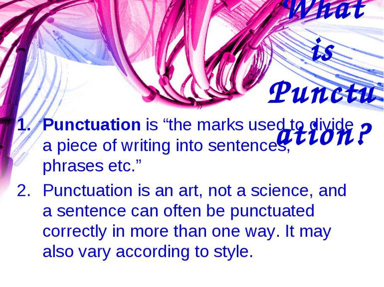 "What is Punctuation? Punctuation is ""the marks used to divide a piece of writ..."