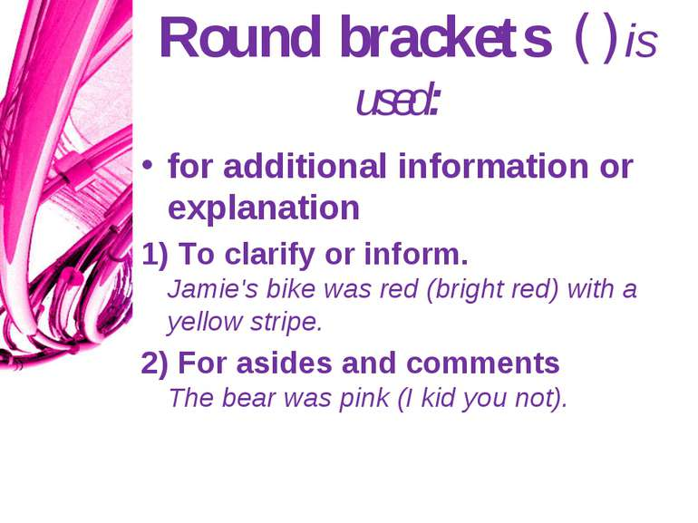 Round brackets ( ) is used: for additional information or explanation 1) To c...