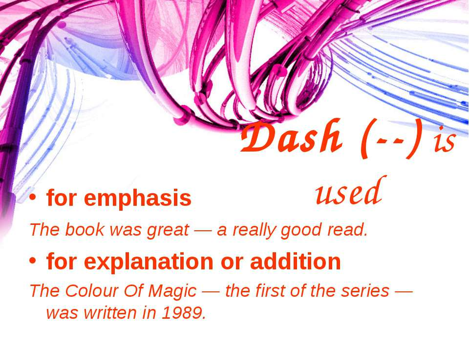 Dash (--) is used for emphasis The book was great — a really good read. for e...