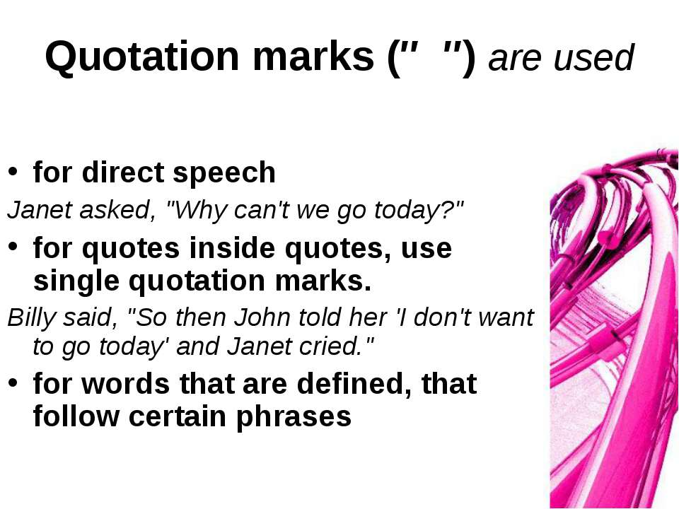 "Quotation marks (″ ″) are used for direct speech Janet asked, ""Why can't we g..."