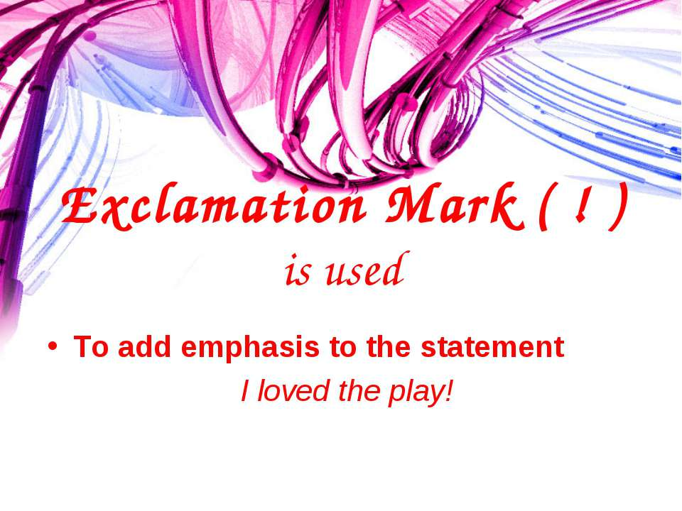 Exclamation Mark ( ! ) is used To add emphasis to the statement I loved the p...