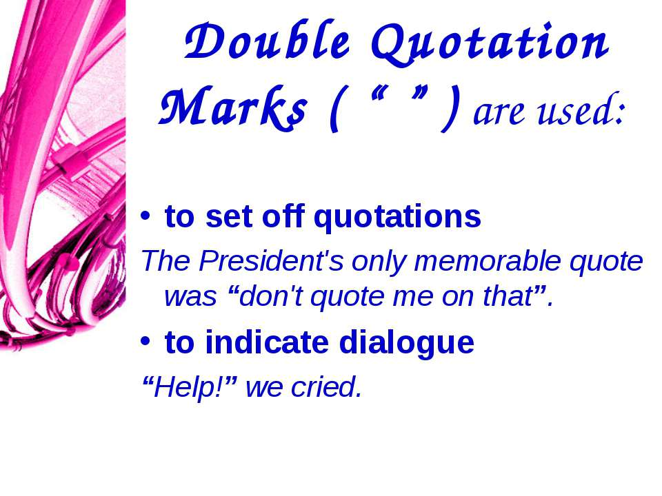 "Double Quotation Marks ( "" "" ) are used: to set off quotations The President'..."
