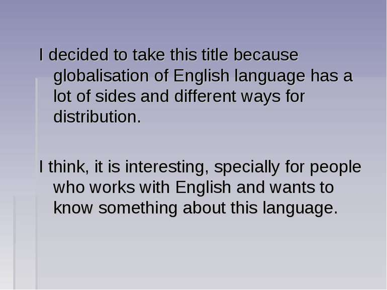 I decided to take this title because globalisation of English language has a ...