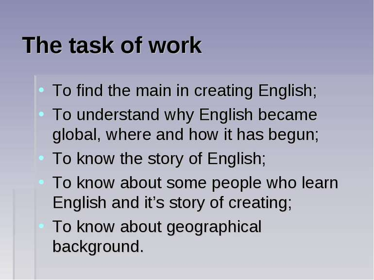 The task of work To find the main in creating English; To understand why Engl...