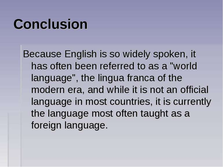 Conclusion Because English is so widely spoken, it has often been referred to...