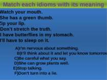 Match each idioms with its meaning 1)Watch your mouth. 2)She has a green thum...