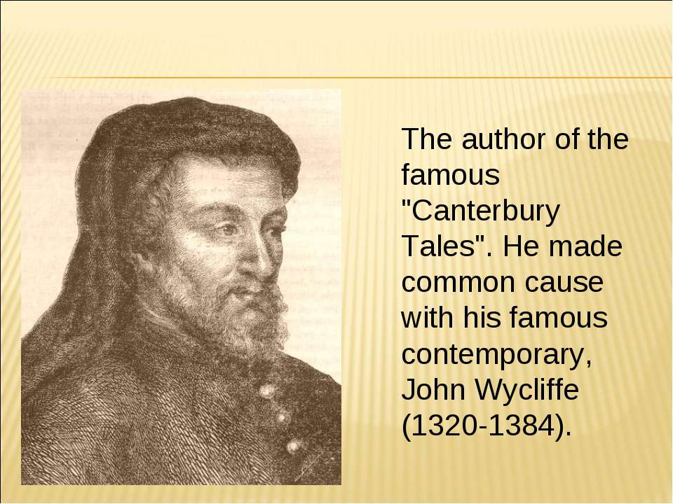 "The author of the famous ""Canterbury Tales"". He made common cause with his fa..."