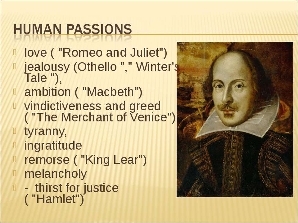 "love ( ""Romeo and Juliet"") jealousy (Othello "","" Winter's Tale ""), ambition (..."