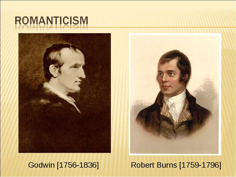Godwin [1756-1836] Robert Burns [1759-1796]