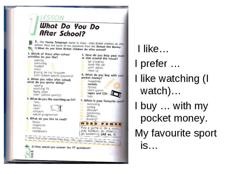 I like… I prefer … I like watching (I watch)… I buy … with my pocket money. M...