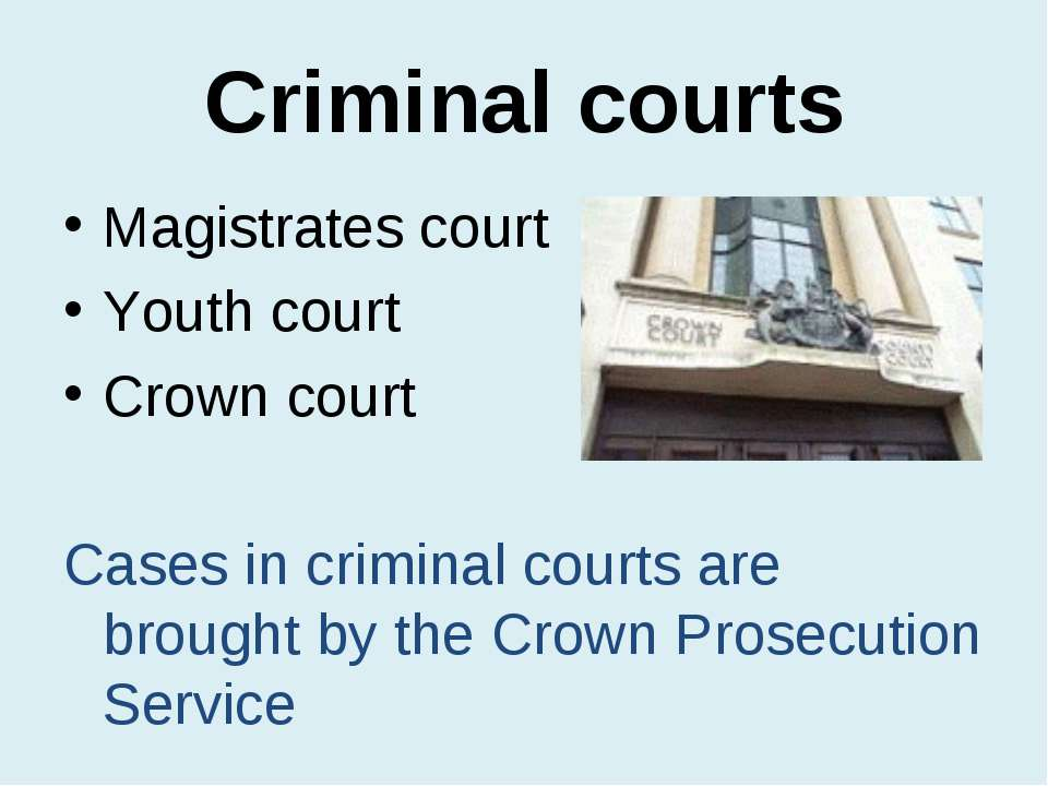 Criminal courts Magistrates court Youth court Crown court Cases in criminal c...