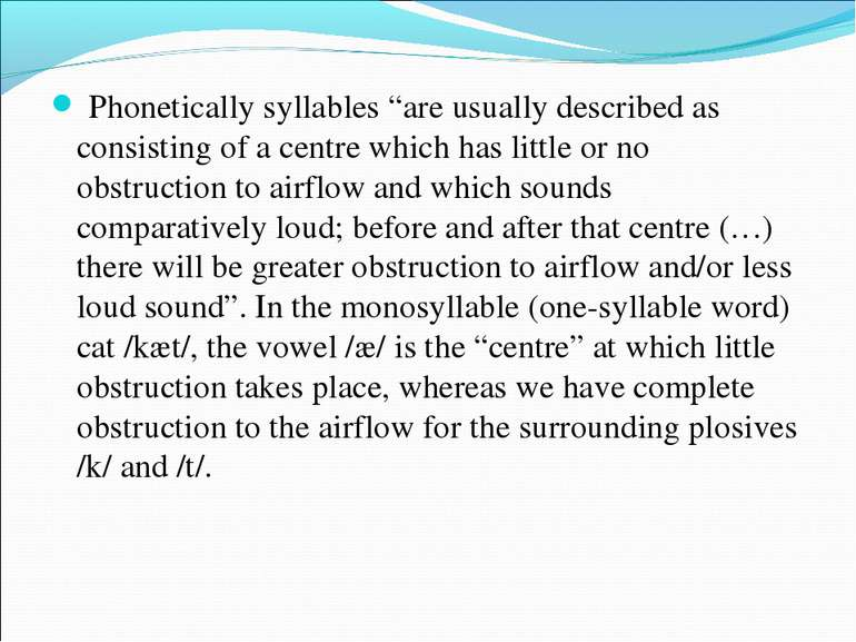 "Phonetically syllables ""are usually described as consisting of a centre which..."