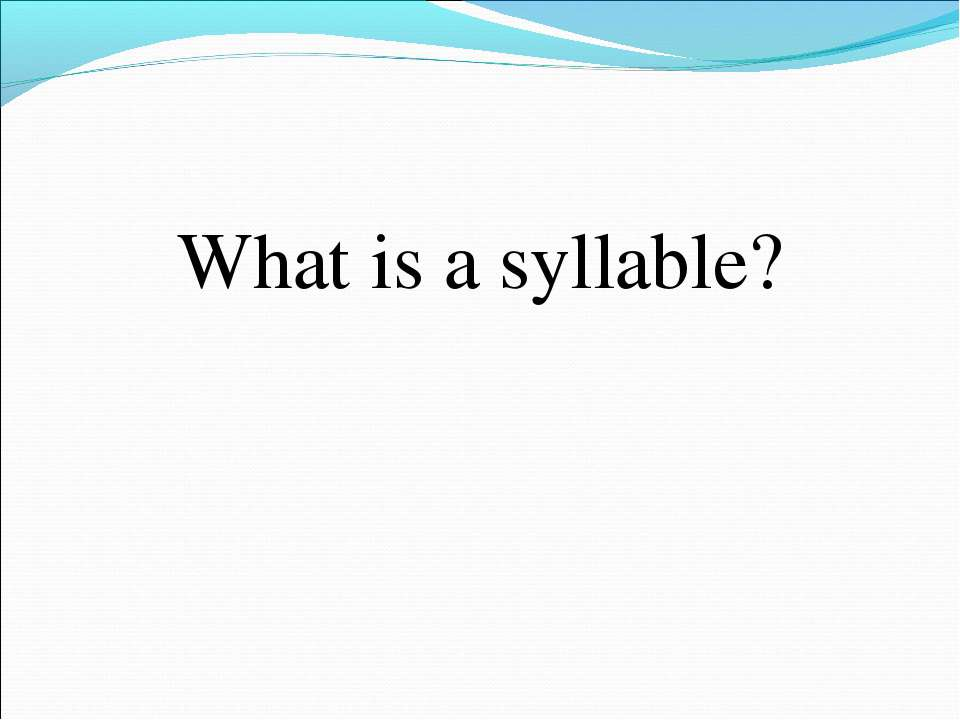 What is a syllable?
