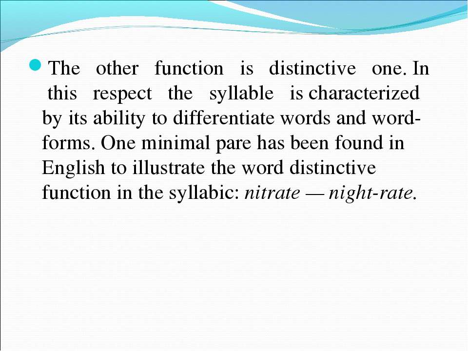 The other function is distinctive one. In this respect the syllable is charac...