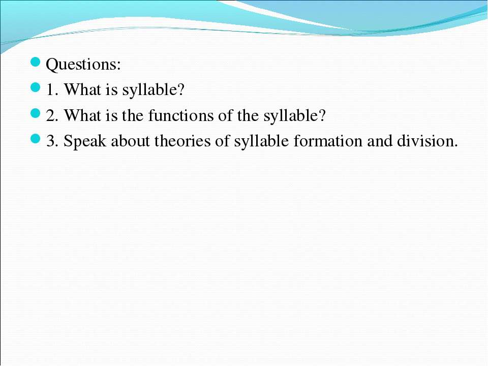 Questions: 1. What is syllable? 2. What is the functions of the syllable? 3. ...