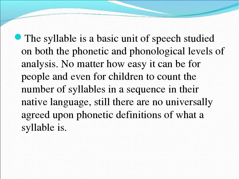 The syllable is a basic unit of speech studied on both the phonetic and phono...