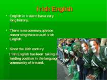 Irish English English in Ireland has a very long history. There is no common ...