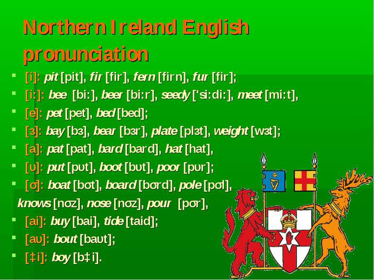 Northern Ireland English pronunciation [i]: pit [pit], fir [fir], fern [firn]...