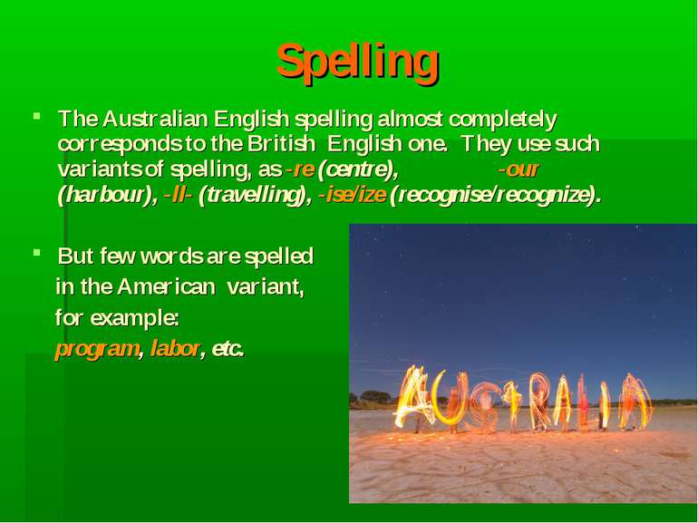 Spelling The Australian English spelling almost completely corresponds to the...