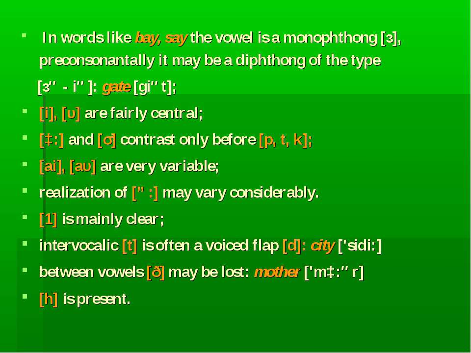 In words like bау, say the vowel is а monophthong [з], preconsonantally it ma...