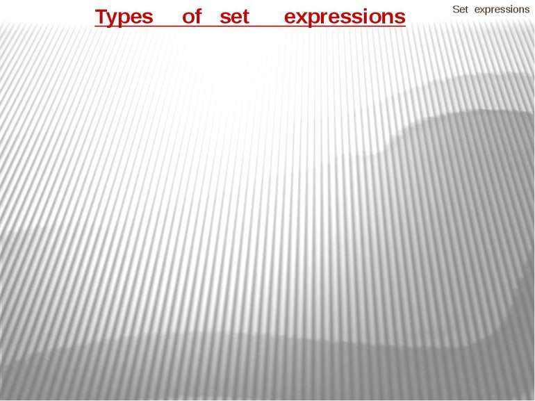 Set expressions Types of set expressions