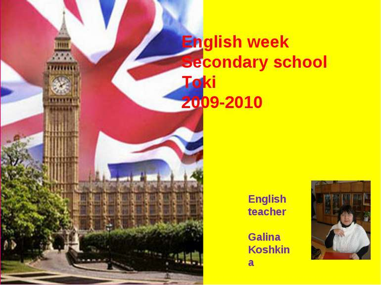 English week Secondary school Toki 2009-2010 English teacher Galina Koshkina