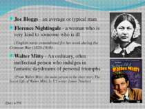 Joe Bloggs - an average or typical man Florence Nightingale - a woman who is ...