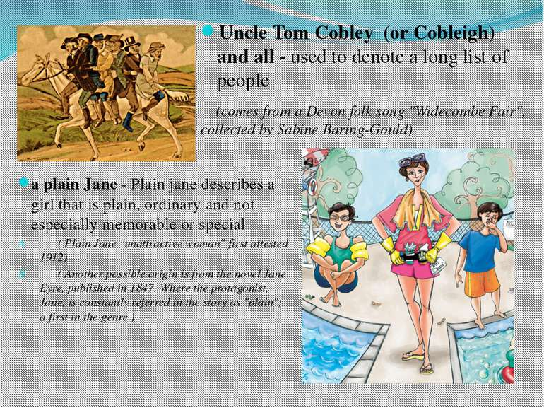 Uncle Tom Cobley (or Cobleigh) and all - used to denote a long list of people...