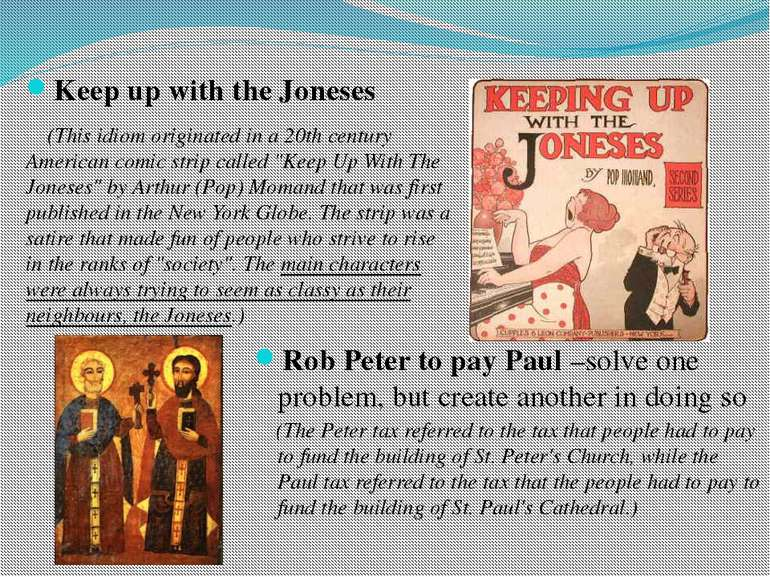 Keep up with the Joneses (This idiom originated in a 20th century American co...