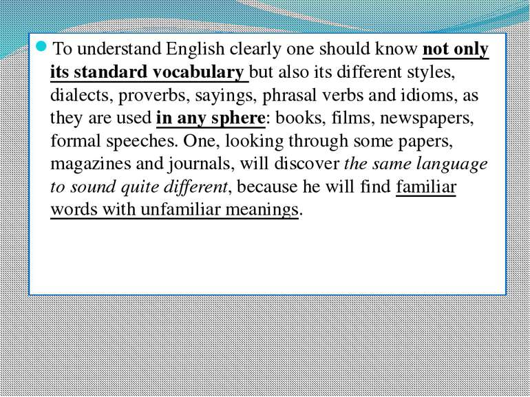 To understand English clearly one should know not only its standard vocabular...