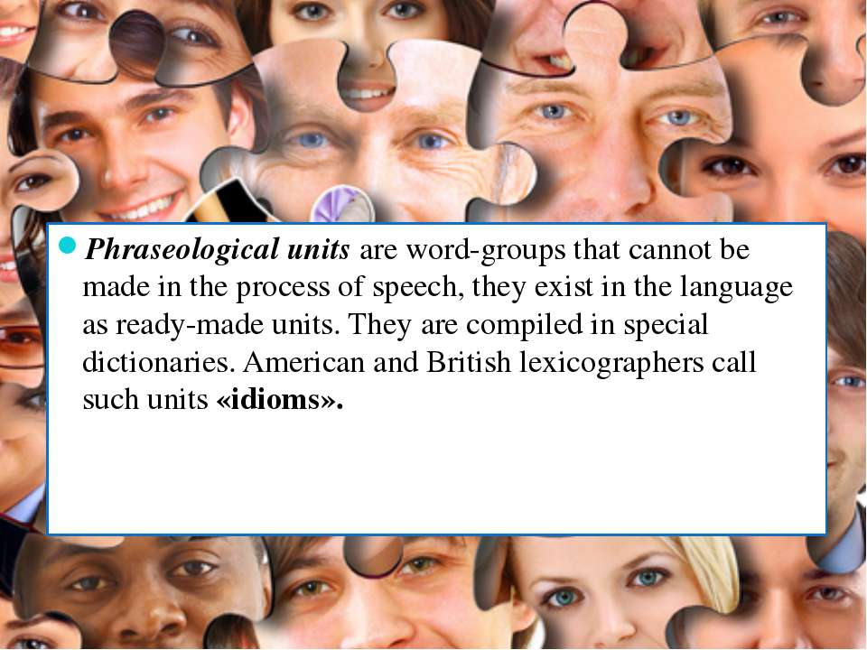 Phraseological units are word-groups that cannot be made in the process of sp...