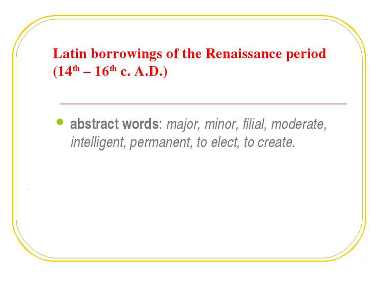 Latin borrowings of the Renaissance period (14th – 16th c. A.D.) abstract wor...