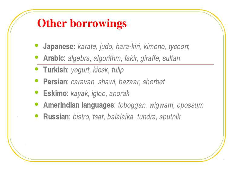 Other borrowings Japanese: karate, judo, hara-kiri, kimono, tycoon; Arabic: a...