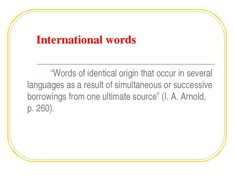 "International words ""Words of identical origin that occur in several language..."