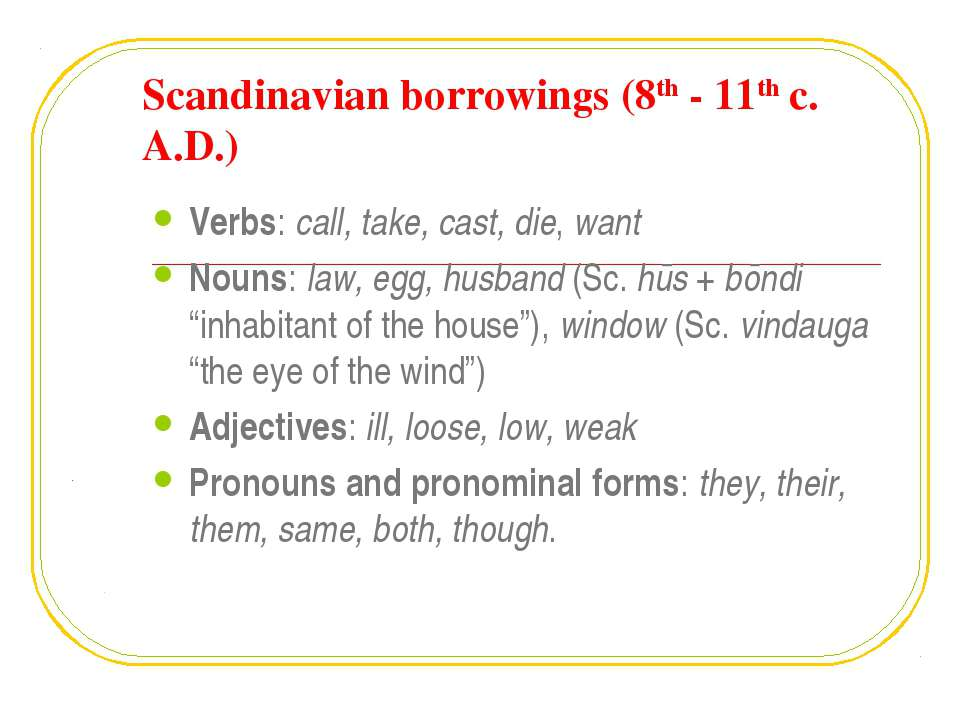 Scandinavian borrowings (8th - 11th c. A.D.) Verbs: call, take, cast, die, wa...