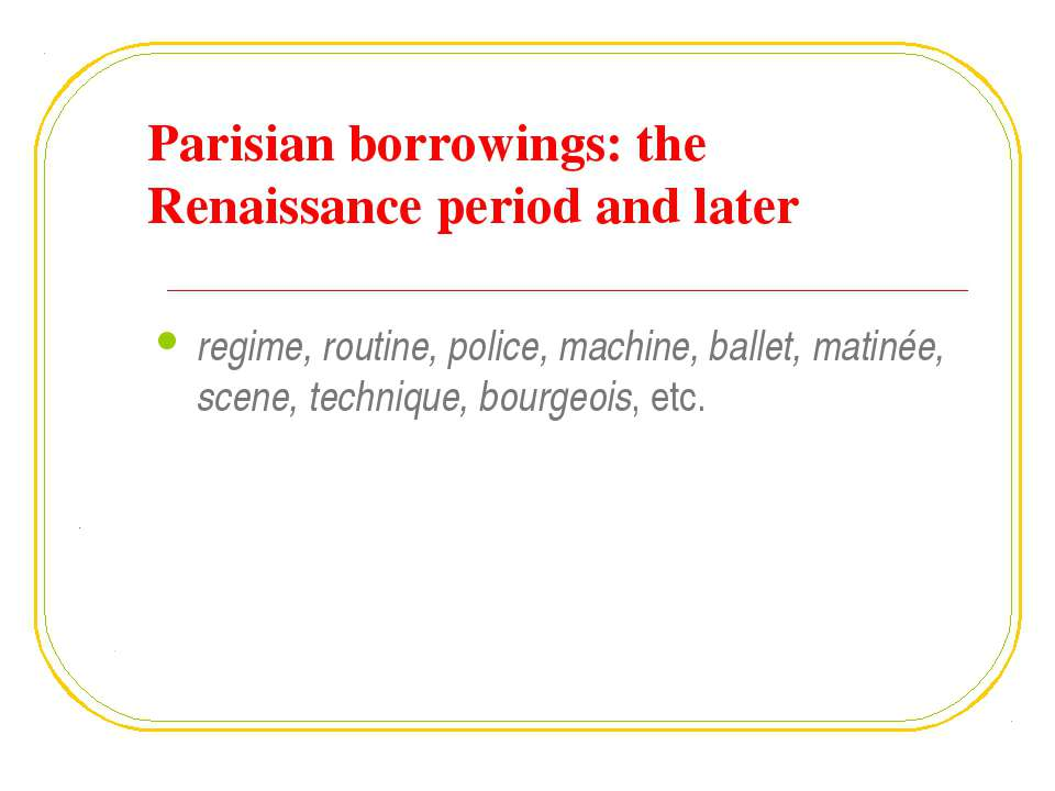 Parisian borrowings: the Renaissance period and later regime, routine, police...