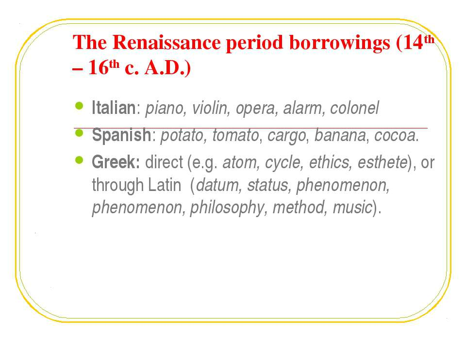 The Renaissance period borrowings (14th – 16th c. A.D.) Italian: piano, violi...