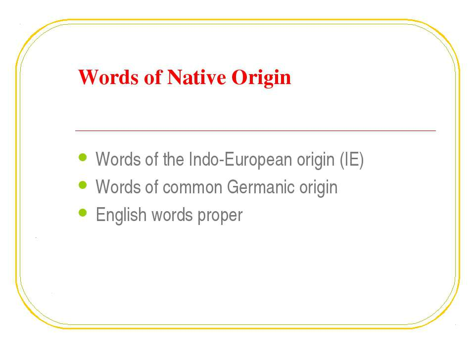 Words of Native Origin Words of the Indo-European origin (IE) Words of common...