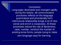 Conclusion Languages developed and changed rapidly during the history. All co...