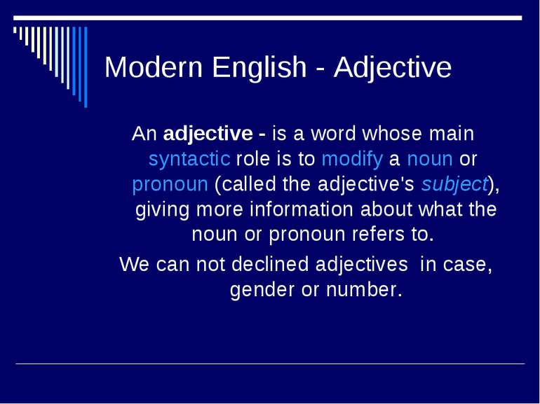Modern English - Adjective An adjective - is a word whose main syntactic role...