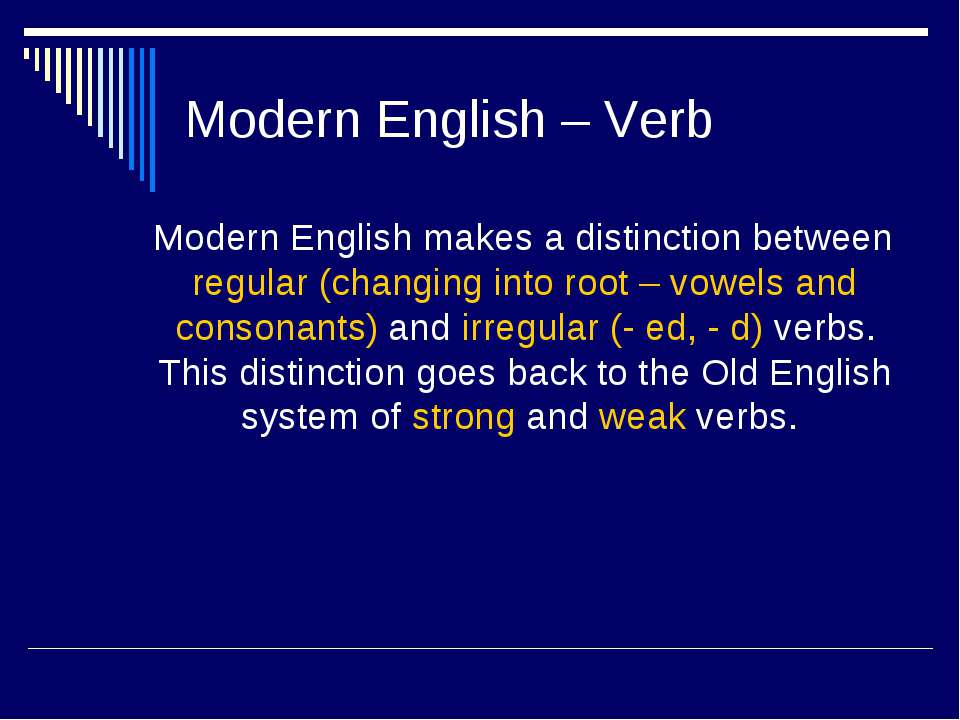 Modern English – Verb Modern English makes a distinction between regular (cha...